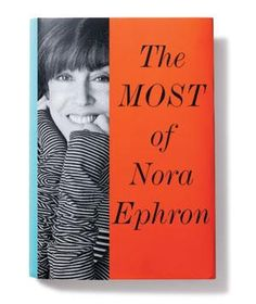 "The Most of Nora Ephron: Wit and wisdom reign in this hefty helping of essays and musings (and one screenplay). A lovely, emotional collection that closes with a heartwarming page entitled ""What I Will Miss."""