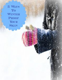 5 Ways To Winter Proof Your Skin     http://www.pinterest.com/pin/120963939965489774/