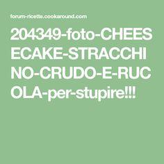 204349-foto-CHEESECAKE-STRACCHINO-CRUDO-E-RUCOLA-per-stupire!!!