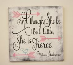 This item ships FREE!!!  And though she be but little she is fierce! This is a wood sign that comes in several sizes - 12 x 12, 16 x 16 or 20 x 20.  The background is White. Words are a combination of Charcoal and Light Pink. Bird is Spa Blue. This piece is handpainted and sanded for a distressed/shabby chic/vintage look. It is then sealed with water based varnish.  The back is left unfinished and comes ready to hang.