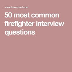 50 Most Common Firefighter Interview Questions To Ask This Or