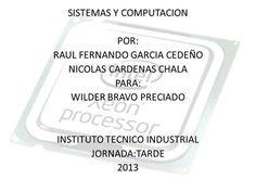 SISTEMAS Y COMPUTACION POR: RAUL FERNANDO GARCIA CEDEÑO NICOLAS CARDENAS CHALA…
