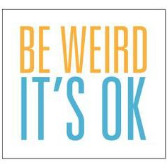 Be Weird Its OK - #Poster