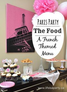 Paris Party Food -A French Themed Menu Great ideas of what to serve at your Paris themed party, from baguettes to macarons! Beautiful and delicious! Paris Themed Birthday Party, Birthday Menu, 11th Birthday, Birthday Party Themes, Spa Birthday, Paris Theme Parties, Birthday Ideas, Birthday Recipes, Summer Birthday