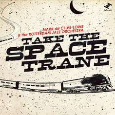 Mark de Clive-Lowe & The Rotterdam Jazz Orchestra / Take the Space Trane / Tru Thoughts