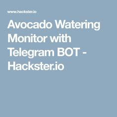 Avocado Watering Monitor with Telegram BOT - Hackster.io