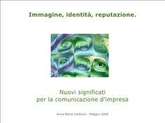 Immagine, identità, reputazione. by Anna Maria Carbone via slideshare