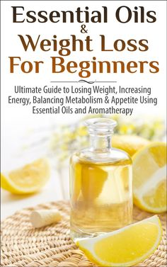Amazon.com: Essential Oils & Weight Loss for Beginners: Ultimate Guide to Losing Weight, Increasing Energy, Balancing Metabolism & Appetite ... #emptyshelf book 66