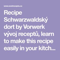 Recipe Schwarzwaldský dort by Vorwerk vývoj receptů, learn to make this recipe easily in your kitchen machine and discover other Thermomix recipes in Dezerty a sladkosti.
