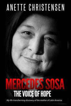 Mercedes Sosa – The Voice of Hope by Anette Christensen