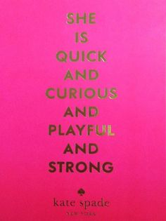 quick, curious, playful, strong.