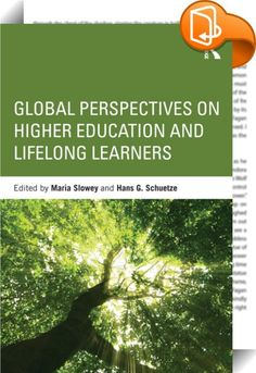 Global perspectives on higher education and lifelong learners    ::  <P>The global expansion of participation rates in higher education continue more or less unabated. However, while the concept of <EM>lifelong learning</EM> has figured prominently in national and international educational policy discourse for more than three decades, its implications for the field of higher education has remained relatively underdeveloped.</P> <P>This book focuses on a particular dimension of the life...
