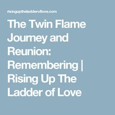 The Twin Flame Journey and Reunion: Remembering | Rising Up The Ladder of Love