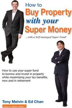 How to buy property with your super money : -- with a self-managed super fund / Tony Melvin & Ed Chan.