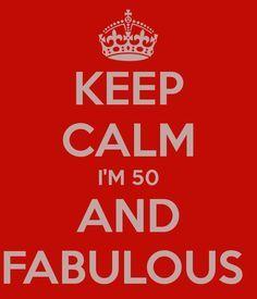 KEEP CALM I'M 50 AND FABULOUS