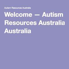 Welcome — Autism Resources Australia Autism Resources, Australia