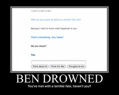 Ben Drowned..... You shouldn't have done that.....