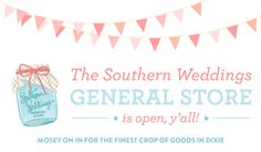 The Southern Weddings General Store is open!  Come on over for the best crop of #wedding goods this side of the Mason-Dixon :)