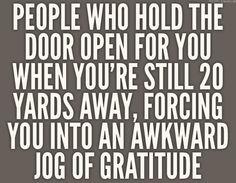 And you weren't even going to walk through the door...