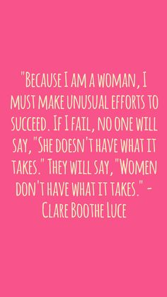 """""""Because I am a woman, I must make unusual efforts to succeed. If I fail, no one will say, """"She doesn't have what it takes."""" They will say, """"Women don't have what it takes."""" - Clare Boothe Luce #quotes #women #girls #WomenEmpowermentApp"""