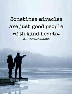 Quote about miracles and good people Good Soul Quotes, Great Quotes, Quotes To Live By, Words Quotes, Me Quotes, Motivational Quotes, Inspirational Quotes, Advice Quotes, Family Quotes