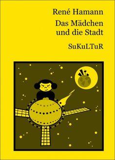 René Hamann:   Das Mädchen und die Stadt,   Illustriert von Julia Steffen;   Schöner Lesen 31,   Veröffentlicht im September 2004