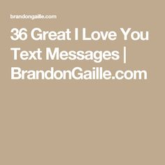36 Great I Love You Text Messages | BrandonGaille.com