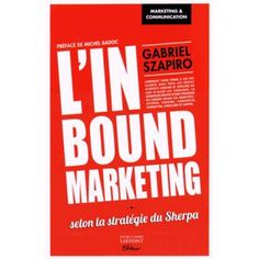 L'inbound marketing, selon la stratégie du Sherpa - Gabriel SZAPIRO