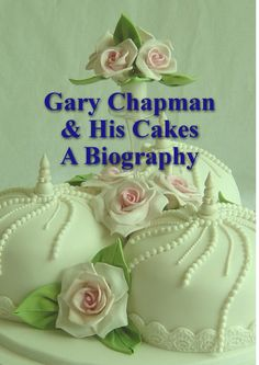 Gary Chapman and His Cakes: A Biography An illustrated biography about Gary Chapman and his career and work in cake decorating and sugarcraft Choccywoccydoodah, Gary Chapman, How To Make Cake, Biography, Fabric Flowers, Cake Decorating, Wedding Cakes, My Favorite Things, Cake Ideas