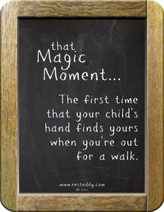 That Magic Moment...  The first time that your child's hand finds yours when you're out for a walk.