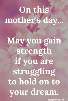 On this mother's day.. may you gain strength if you are struggling to hold on to your dream. infertility