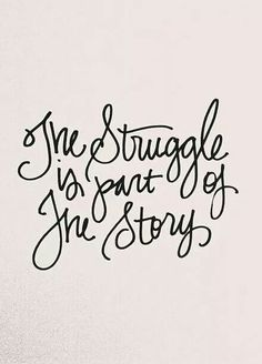 The struggle is party of the story.