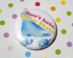 Dont Hate Roller Skate Button