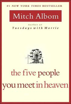 Google Image Result for http://4.bp.blogspot.com/_Vm_6WrFftPk/THkBGrlKSwI/AAAAAAAAB4I/BSJeBBqjarI/s1600/mitch-albom-the-five-people-you-meet-in-heaven.jpg