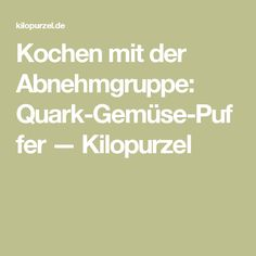 Kochen mit der Abnehmgruppe: Quark-Gemüse-Puffer — Kilopurzel