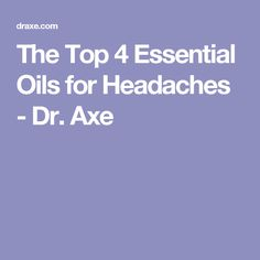 The Top 4 Essential Oils for Headaches - Dr. Axe