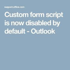 Custom form script is now disabled by default - Outlook