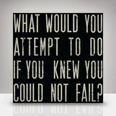 """What would you attempt if you knew you could not fail?"" #quotes"