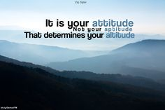 """""""Your attitude, not your aptitude, will determine your altitude"""" by Zig Zagler"""