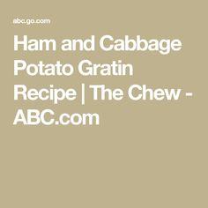 Ham and Cabbage Potato Gratin Recipe | The Chew - ABC.com