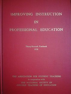 Improving Instruction in Professional Education Thirty-seventh Yearbook 1958 by Association of Student Teaching http://www.amazon.com/dp/B000P1KBKI/ref=cm_sw_r_pi_dp_V68dub19Q3HY1