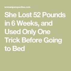 She Lost 52 Pounds in 6 Weeks, and Used Only One Trick Before Going to Bed