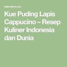 Kue Puding Lapis Cappucino – Resep Kuliner Indonesia dan Dunia