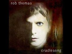 Rob Thomas - Cradlesong (Lyrics in Discription)