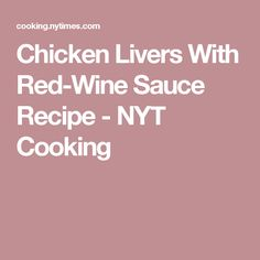 Chicken Livers With Red-Wine Sauce Recipe - NYT Cooking