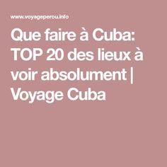 Que faire à Cuba: TOP 20 des lieux à voir absolument | Voyage Cuba