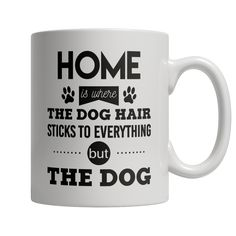 Limited Edition Mug - Home Is Where The Dog Hair Sticks...
