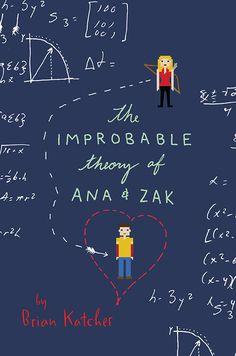 IMPROBABLE THEORY OF ANA & ZAK by Brian Katcher