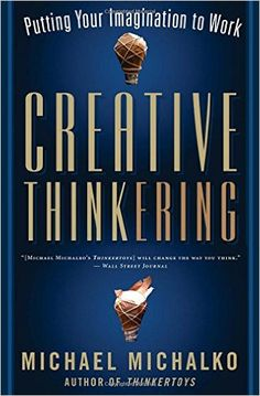 Creative Thinkering: Putting Your Imagination to Work by Michael Michalko World Library, Going Through The Motions, Psychology Books, Teaching Music, Creative Thinking, Professional Development, Book Lists, Reading Online, Self Help