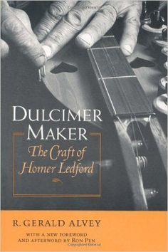 $20 Dulcimer Maker  The Craft of Homer Ledford by R. Gerald Alvey.  A biography + a step-by-step guide to dulcimer making, this classic book illuminates + celebrates the work of a master craftsman, musician, and folk artist. New edition, w/ foreword by Ron Pen, director of the John Jacob Niles Center for American Music at the University of Kentucky